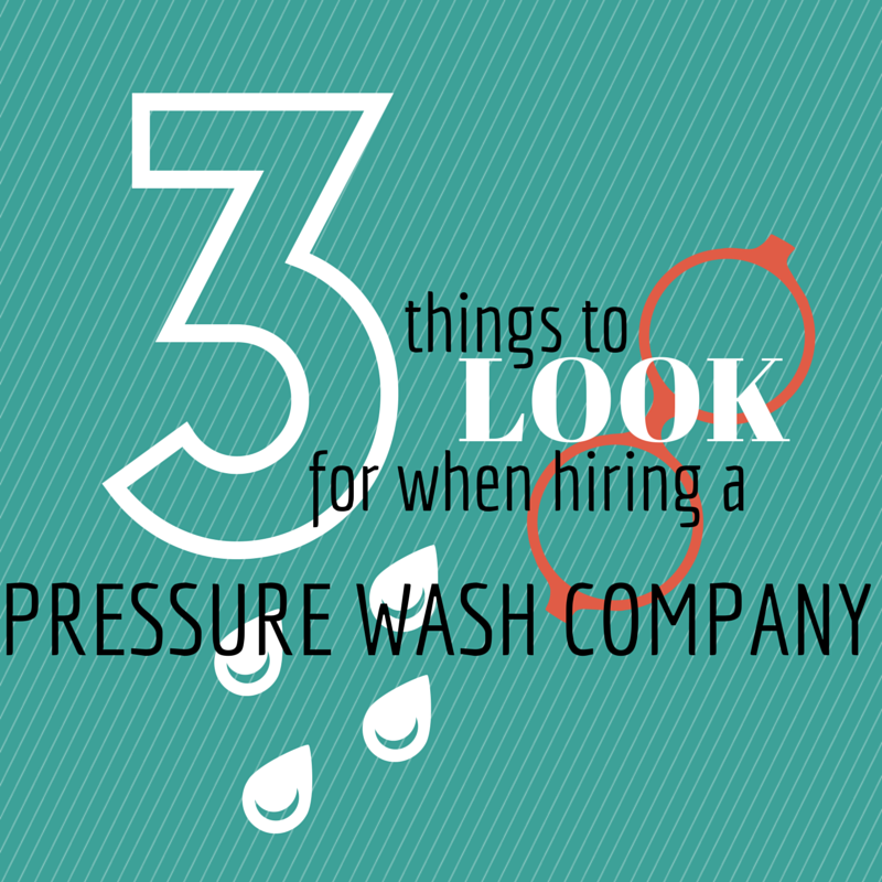 3 Things to Look For When Hiring A Pressure Washing Company